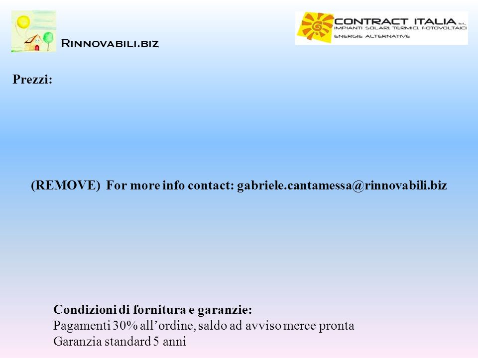 (REMOVE) For more info contact: gabriele.cantamessa@rinnovabili.biz
