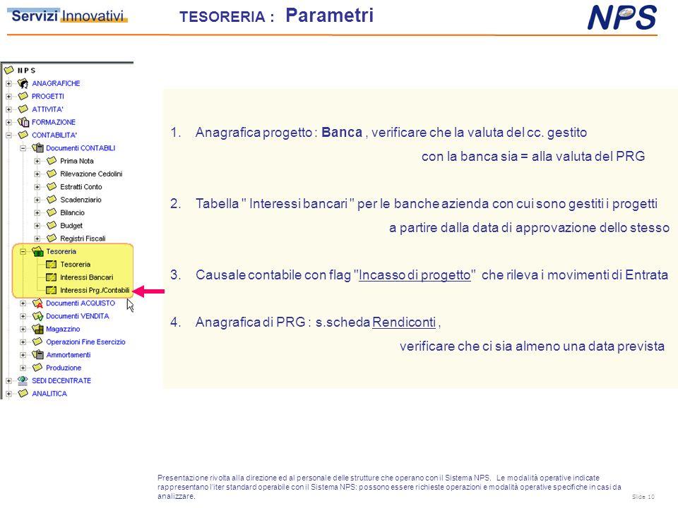 TESORERIA : Parametri Anagrafica progetto : Banca , verificare che la valuta del cc. gestito. con la banca sia = alla valuta del PRG.