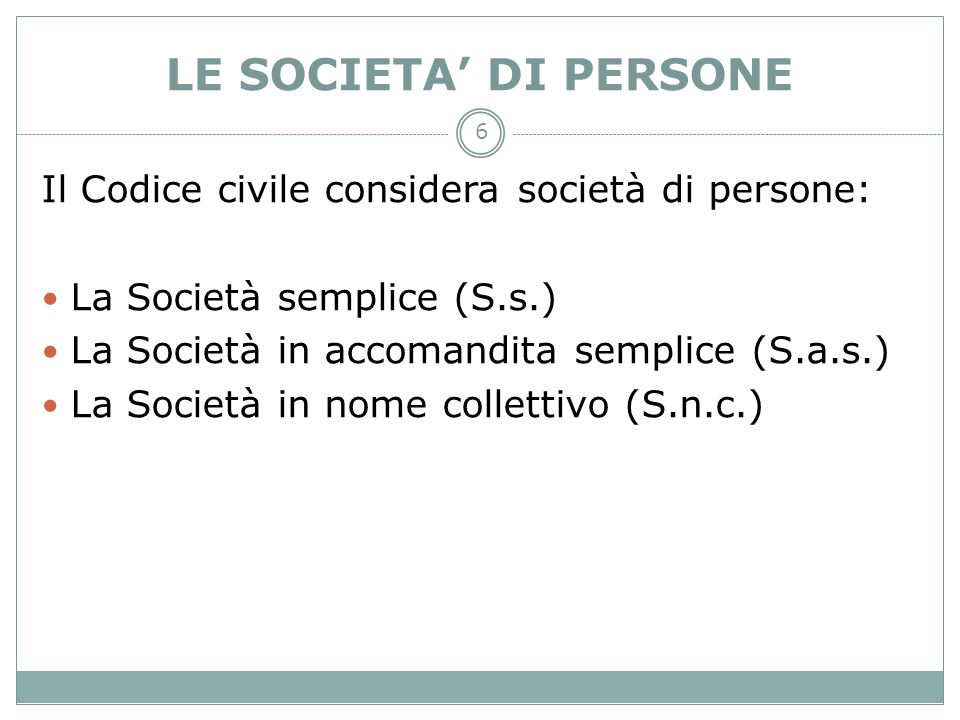 LE SOCIETA' DI PERSONE Il Codice civile considera società di persone: