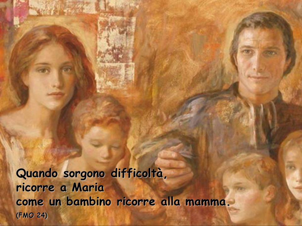 Quando sorgono difficoltà, ricorre a Maria come un bambino ricorre alla mamma.
