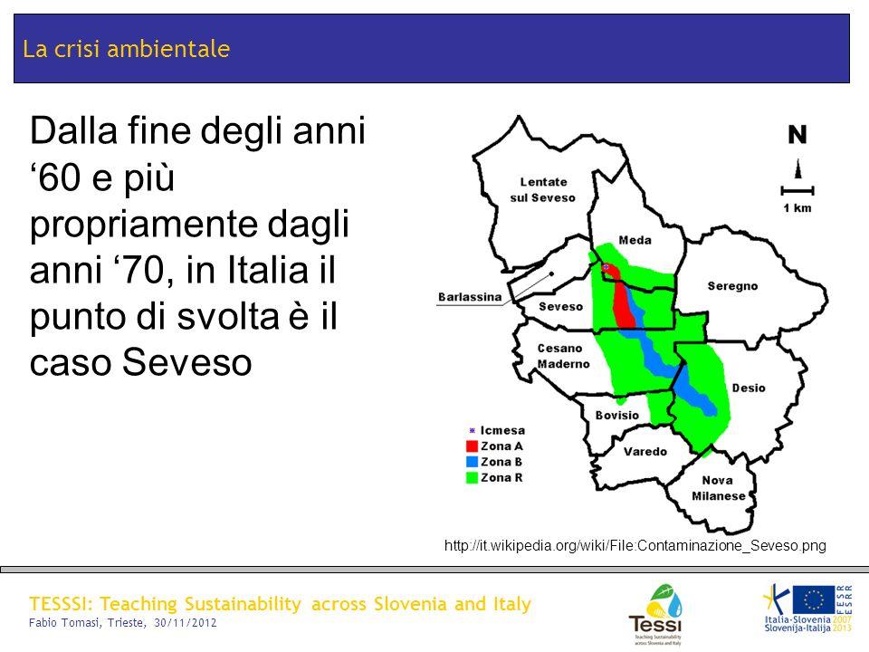 La crisi ambientale Dalla fine degli anni '60 e più propriamente dagli anni '70, in Italia il punto di svolta è il caso Seveso.