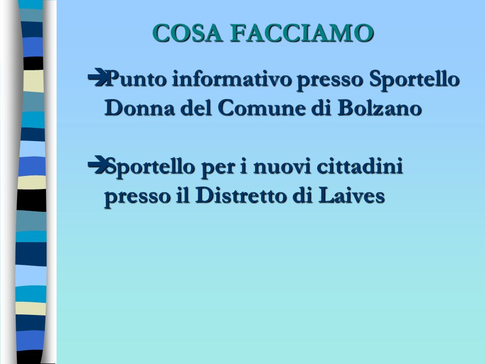 COSA FACCIAMOPunto informativo presso Sportello Donna del Comune di Bolzano.