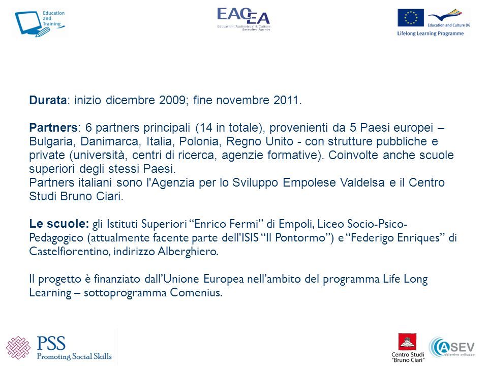 Durata: inizio dicembre 2009; fine novembre 2011.