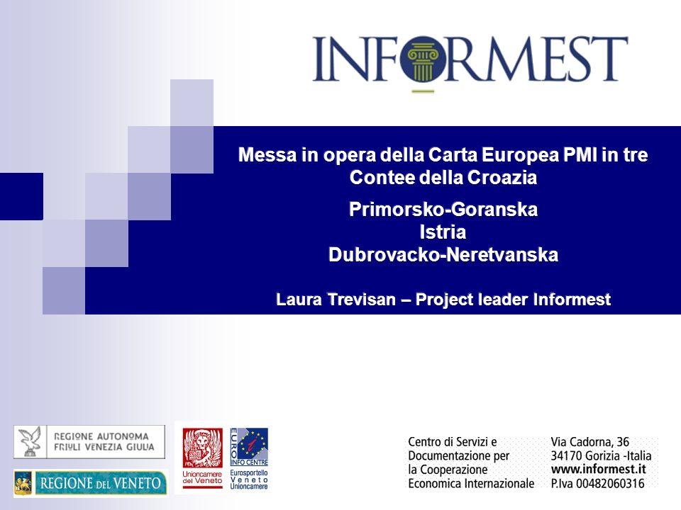 Messa in opera della Carta Europea PMI in tre Contee della Croazia Primorsko-Goranska Istria Dubrovacko-Neretvanska Laura Trevisan – Project leader Informest