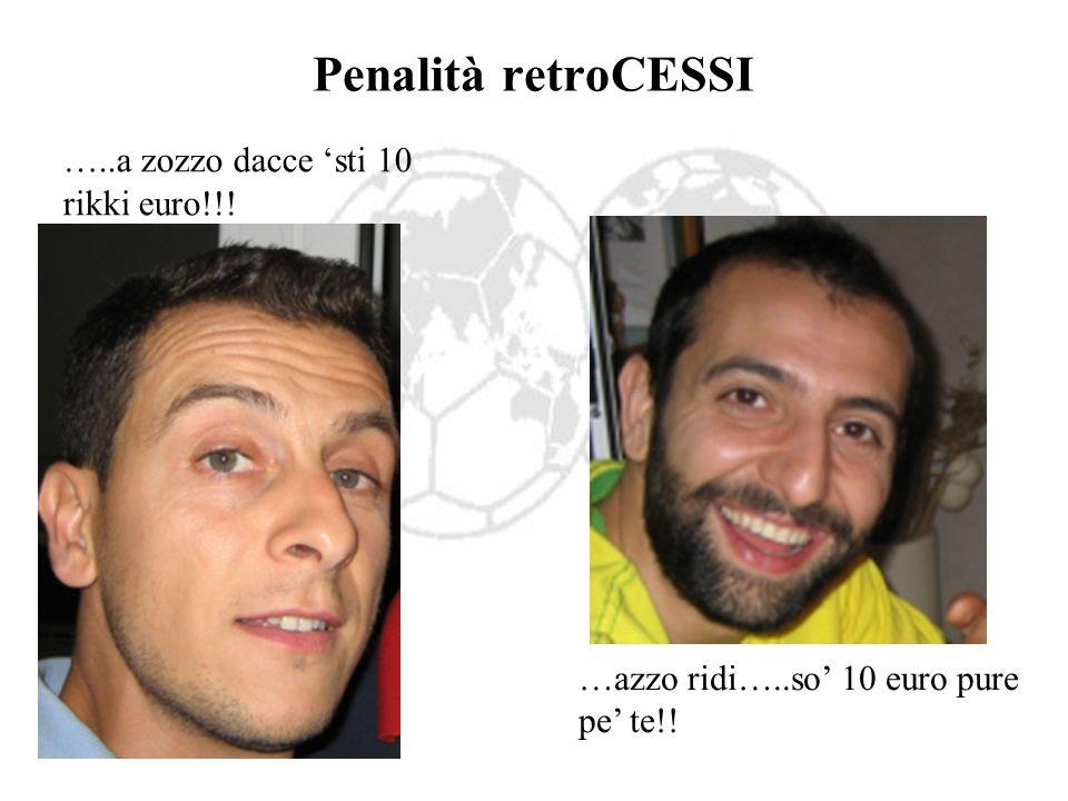 Penalità retroCESSI …..a zozzo dacce 'sti 10 rikki euro!!!