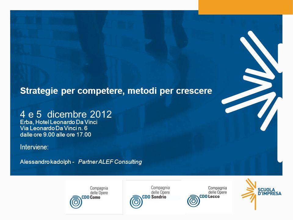 4 e 5 dicembre 2012 Strategie per competere, metodi per crescere
