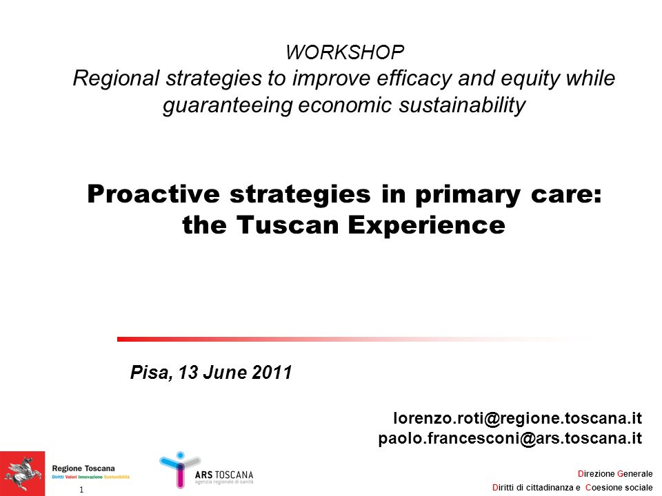 WORKSHOP Regional strategies to improve efficacy and equity while guaranteeing economic sustainability Proactive strategies in primary care: the Tuscan Experience