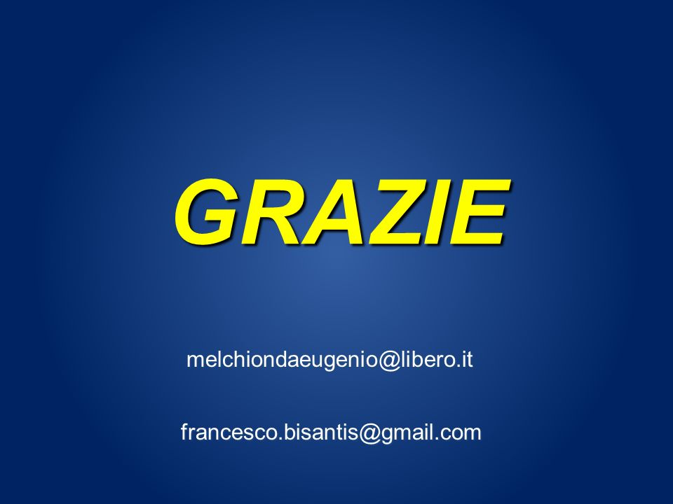 GRAZIE melchiondaeugenio@libero.it francesco.bisantis@gmail.com