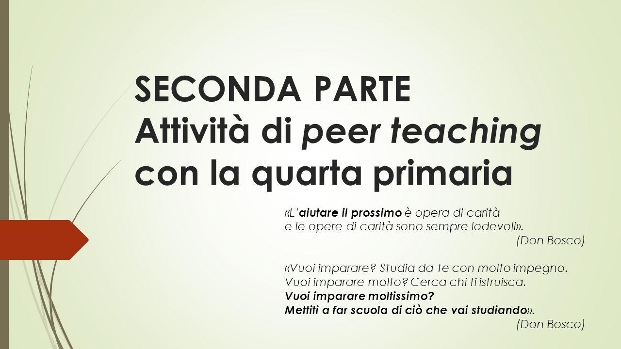 SECONDA PARTE Attività di peer teaching con la quarta primaria