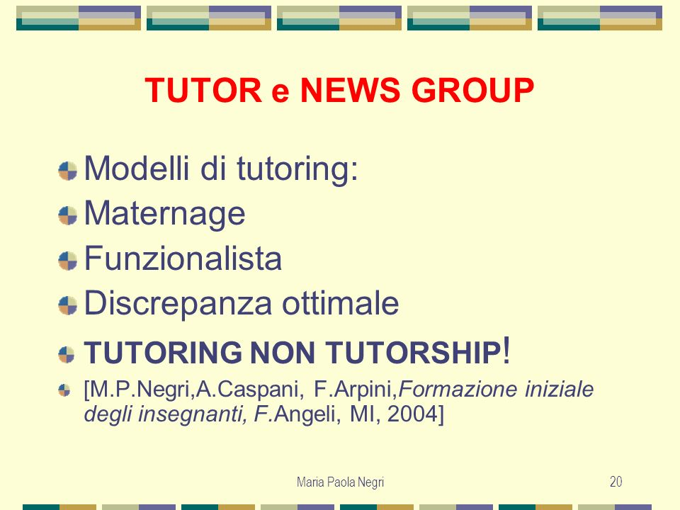 TUTOR e NEWS GROUP Modelli di tutoring: Maternage Funzionalista