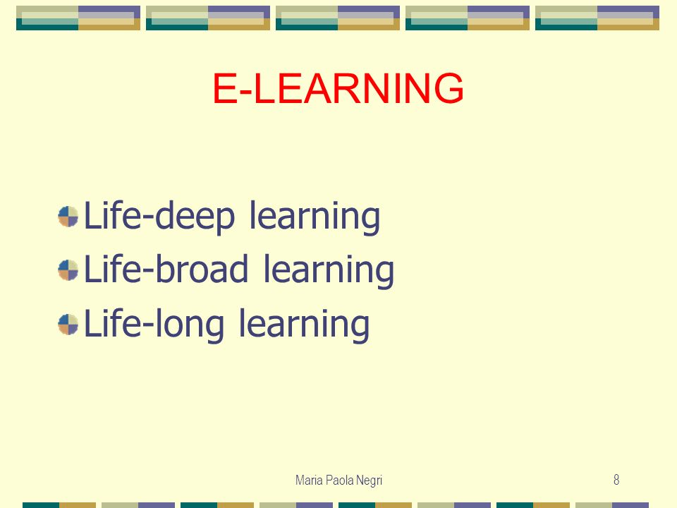 E-LEARNING Life-deep learning Life-broad learning Life-long learning