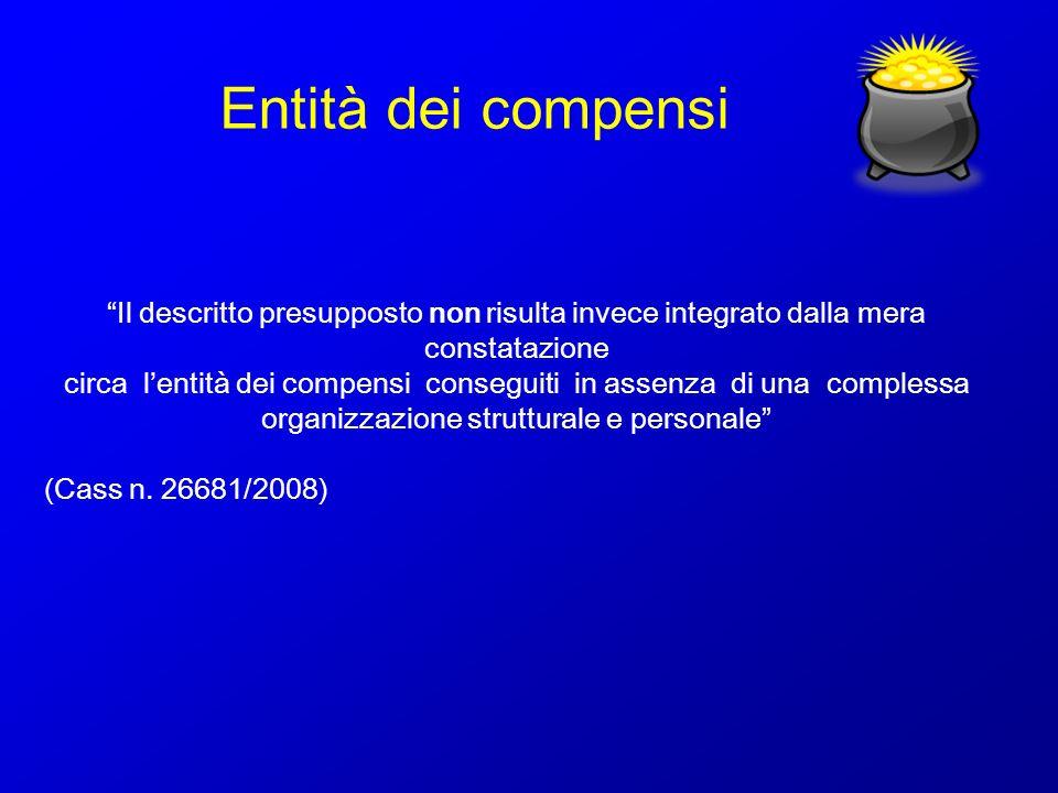 Entità dei compensi Il descritto presupposto non risulta invece integrato dalla mera constatazione.