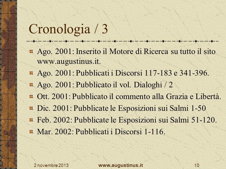 Cronologia / 3 Ago. 2001: Inserito il Motore di Ricerca su tutto il sito www.augustinus.it. Ago. 2001: Pubblicati i Discorsi 117-183 e 341-396.