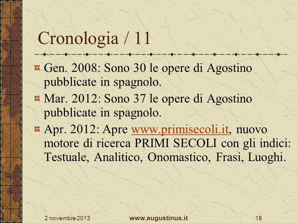 Cronologia / 11 Gen. 2008: Sono 30 le opere di Agostino pubblicate in spagnolo. Mar. 2012: Sono 37 le opere di Agostino pubblicate in spagnolo.