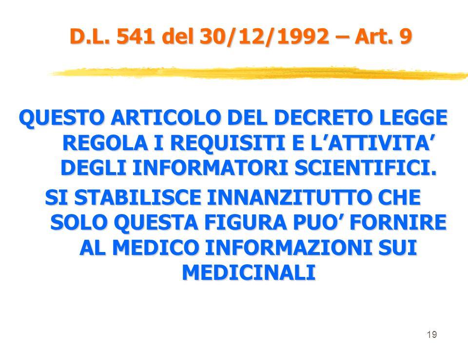 D.L. 541 del 30/12/1992 – Art. 9 QUESTO ARTICOLO DEL DECRETO LEGGE REGOLA I REQUISITI E L'ATTIVITA' DEGLI INFORMATORI SCIENTIFICI.