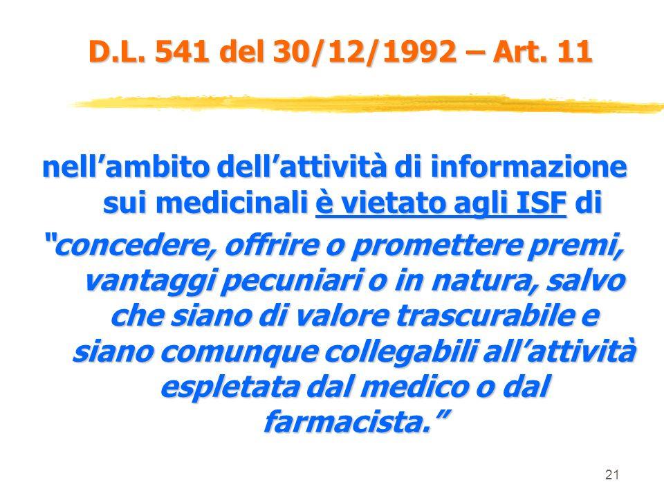 D.L. 541 del 30/12/1992 – Art. 11 nell'ambito dell'attività di informazione sui medicinali è vietato agli ISF di.