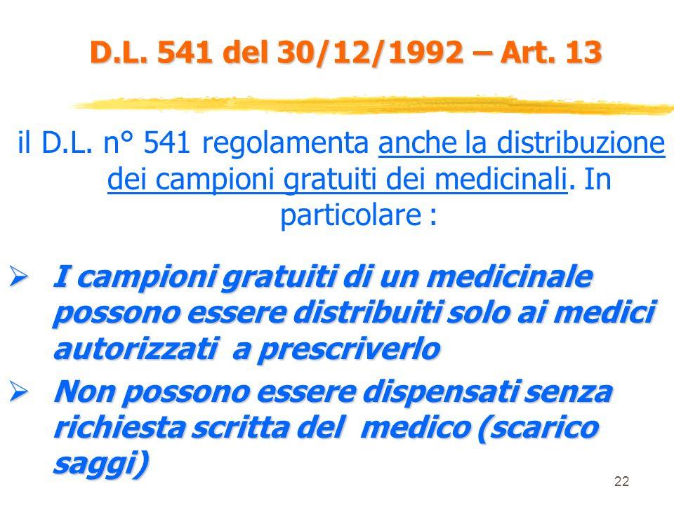 D.L. 541 del 30/12/1992 – Art. 13 il D.L. n° 541 regolamenta anche la distribuzione dei campioni gratuiti dei medicinali. In particolare :