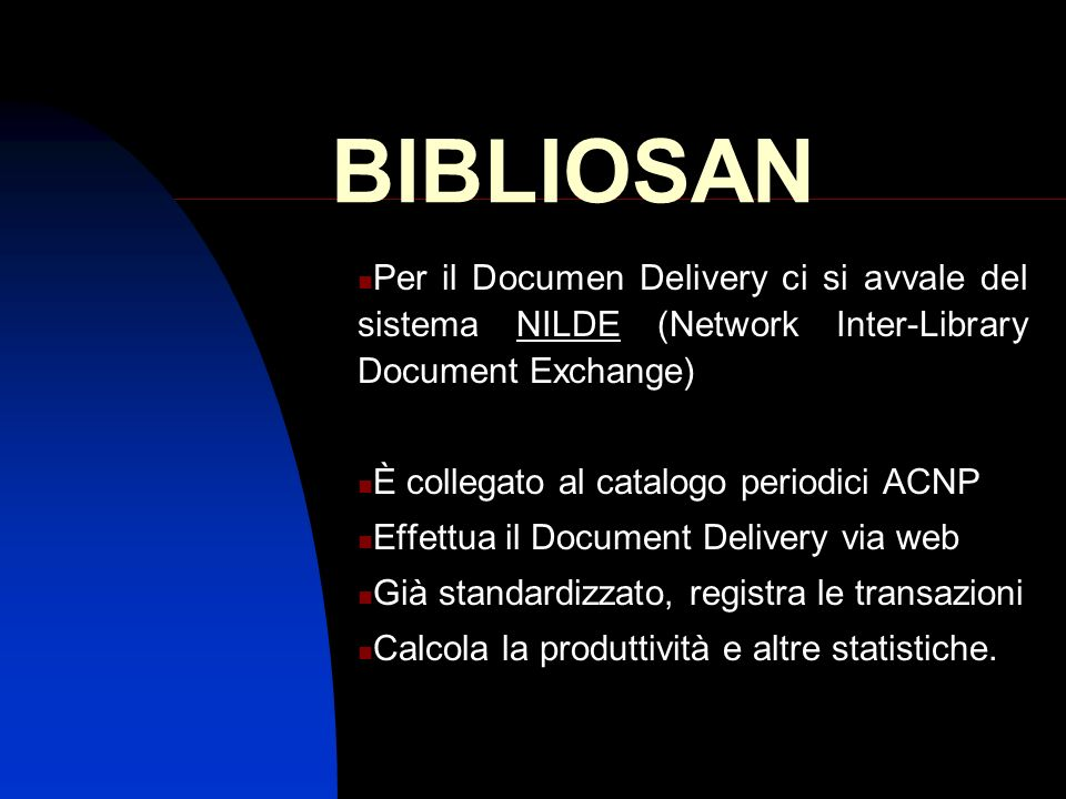 BIBLIOSAN Per il Documen Delivery ci si avvale del sistema NILDE (Network Inter-Library Document Exchange)