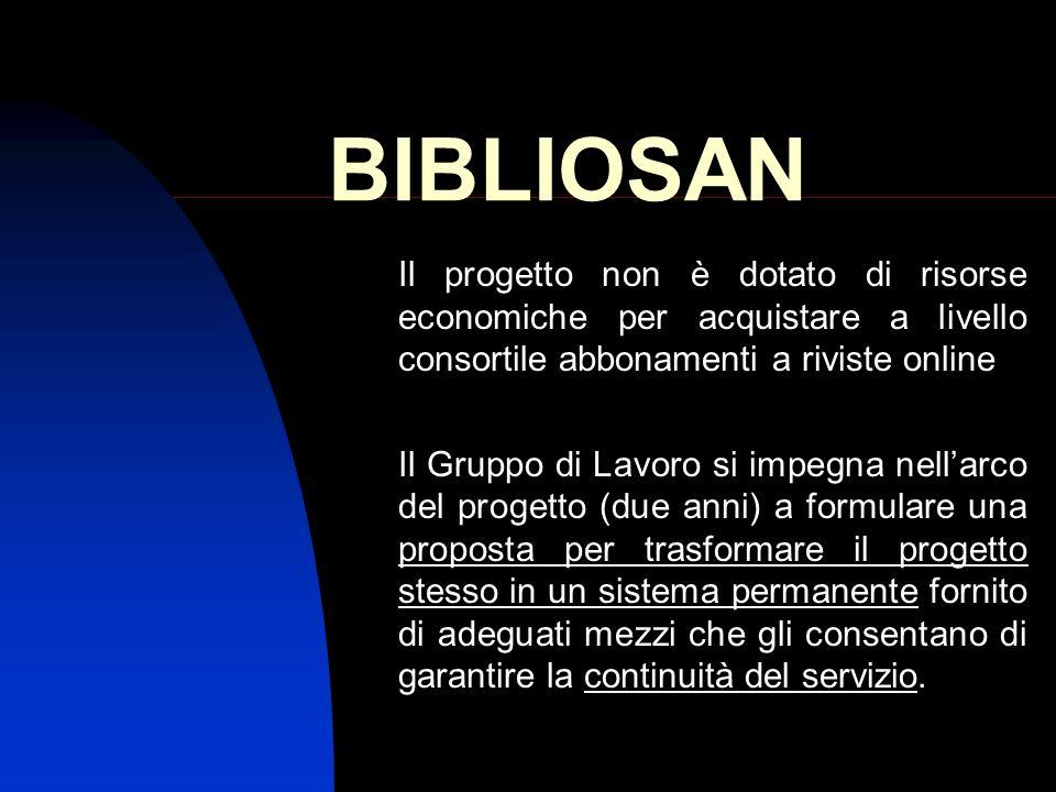 BIBLIOSANIl progetto non è dotato di risorse economiche per acquistare a livello consortile abbonamenti a riviste online.