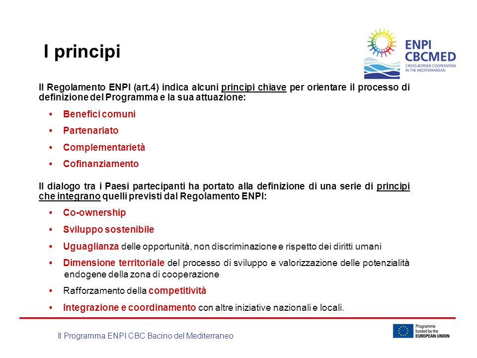 I principi Il Regolamento ENPI (art.4) indica alcuni principi chiave per orientare il processo di definizione del Programma e la sua attuazione: