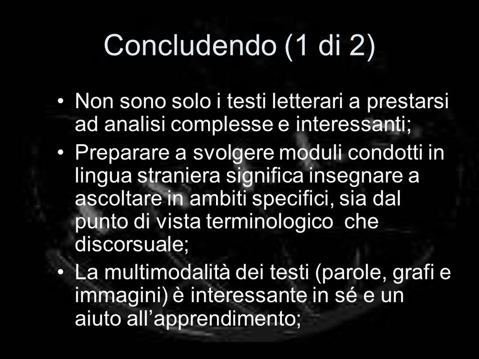 Concludendo (1 di 2) Non sono solo i testi letterari a prestarsi ad analisi complesse e interessanti;