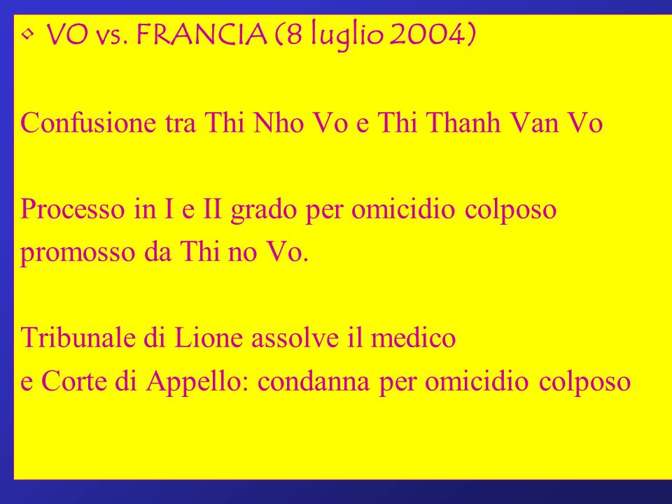 VO vs. FRANCIA (8 luglio 2004) Confusione tra Thi Nho Vo e Thi Thanh Van Vo. Processo in I e II grado per omicidio colposo.