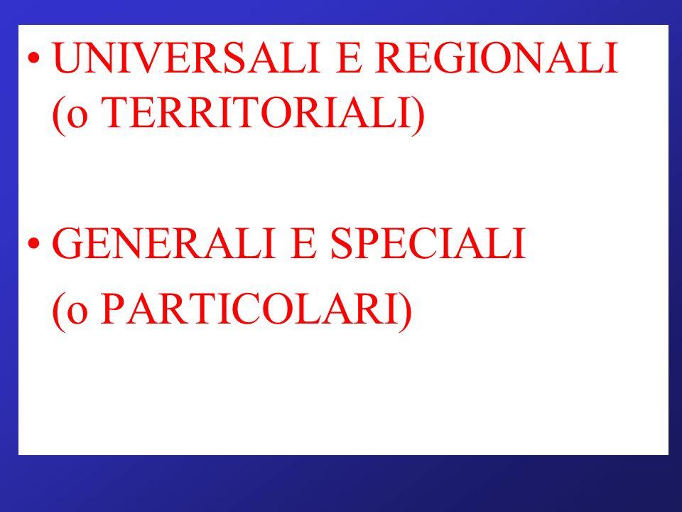 UNIVERSALI E REGIONALI (o TERRITORIALI)