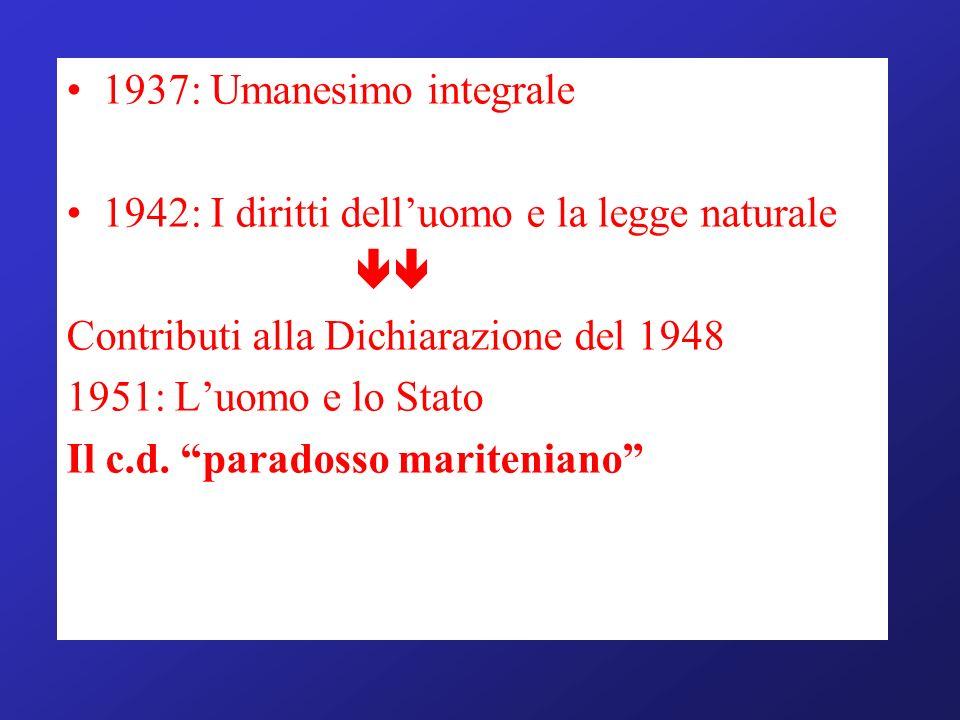 1937: Umanesimo integrale 1942: I diritti dell'uomo e la legge naturale.  Contributi alla Dichiarazione del 1948.