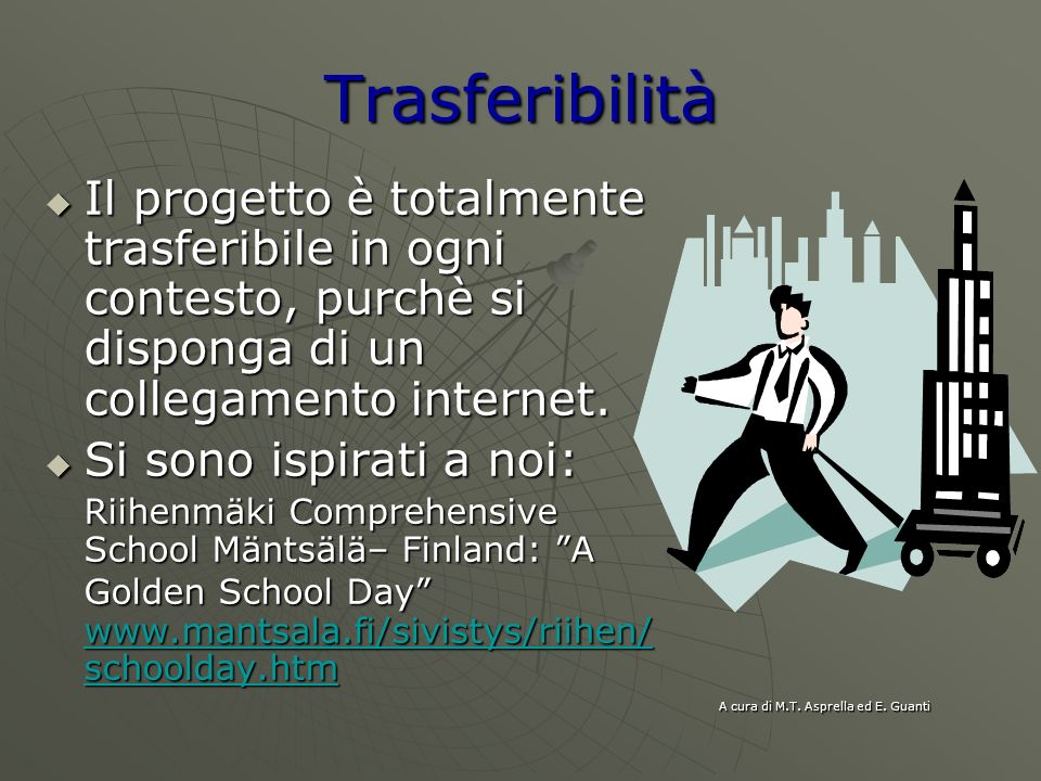TrasferibilitàIl progetto è totalmente trasferibile in ogni contesto, purchè si disponga di un collegamento internet.