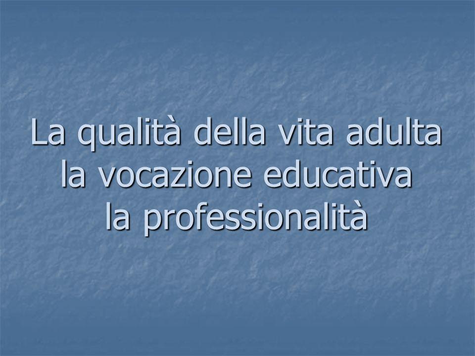 La qualità della vita adulta la vocazione educativa la professionalità