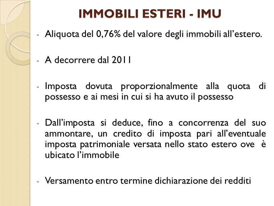 IMMOBILI ESTERI - IMUAliquota del 0,76% del valore degli immobili all'estero. A decorrere dal 2011.