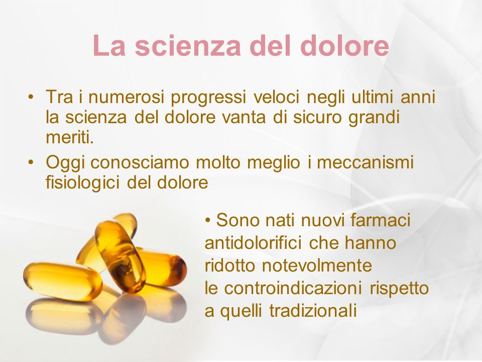 La scienza del dolore Tra i numerosi progressi veloci negli ultimi anni la scienza del dolore vanta di sicuro grandi meriti.