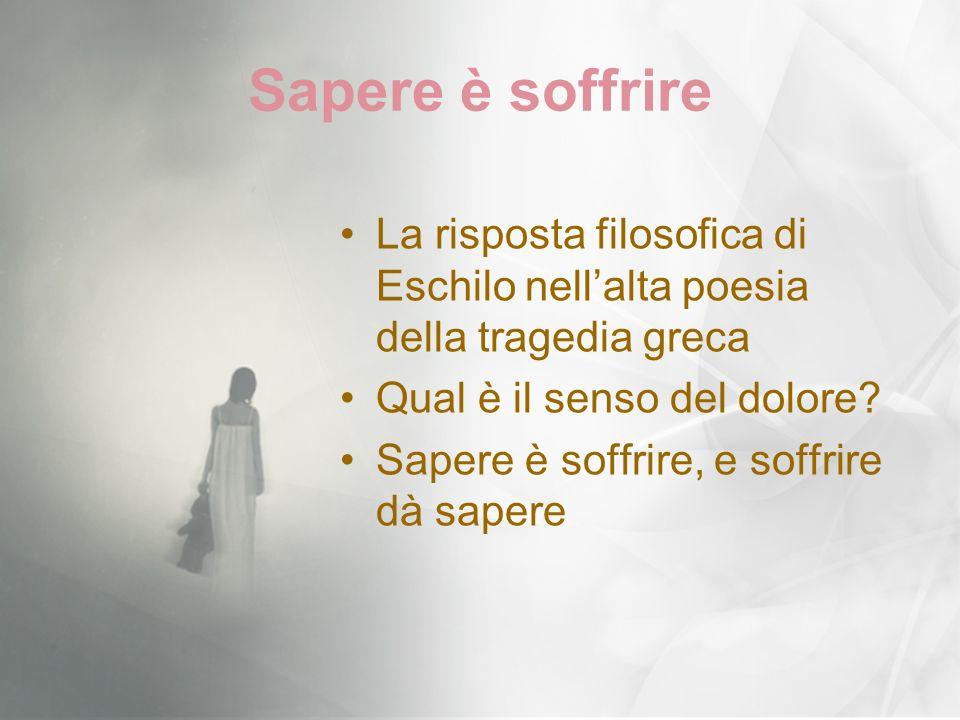 Sapere è soffrire La risposta filosofica di Eschilo nell'alta poesia della tragedia greca. Qual è il senso del dolore