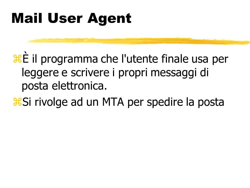 Mail User Agent È il programma che l utente finale usa per leggere e scrivere i propri messaggi di posta elettronica.