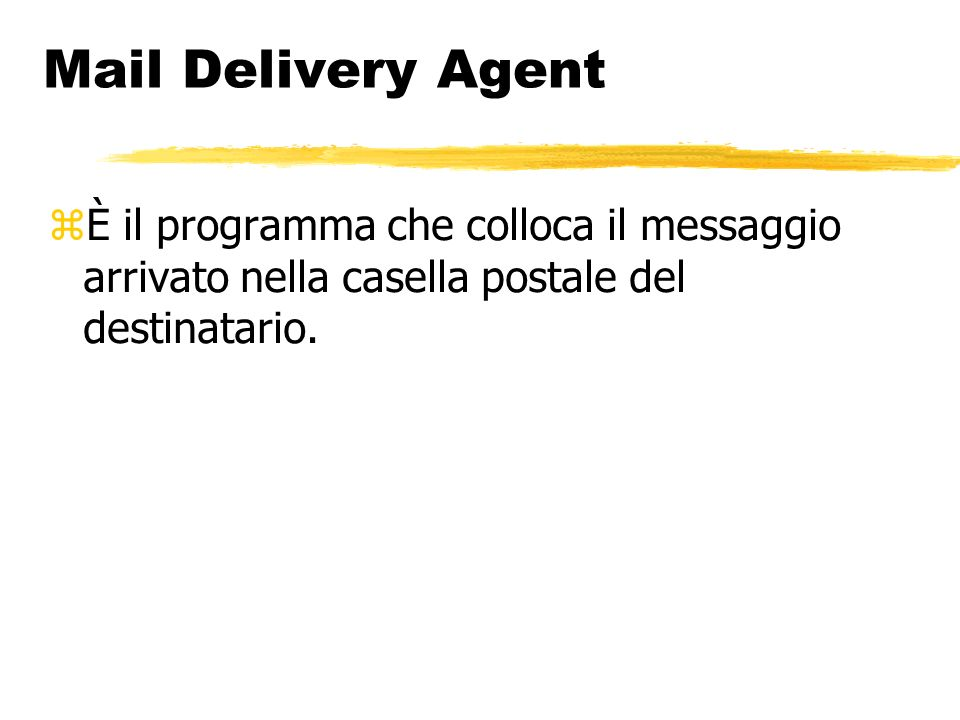 Mail Delivery Agent È il programma che colloca il messaggio arrivato nella casella postale del destinatario.