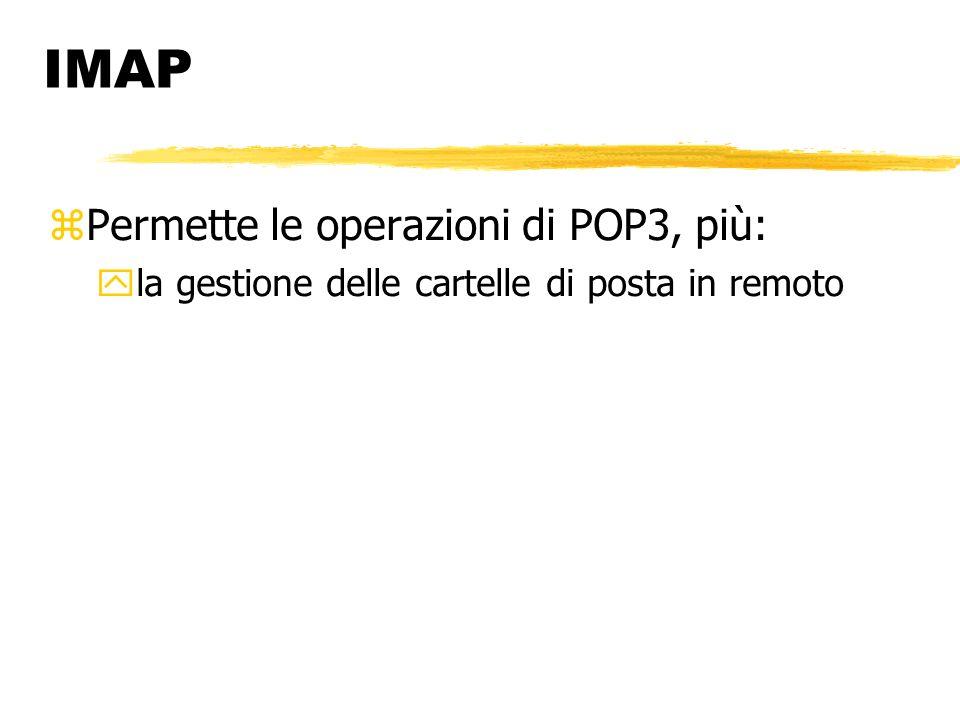 IMAP Permette le operazioni di POP3, più: