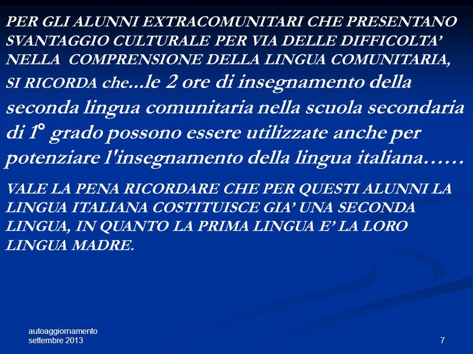 PER GLI ALUNNI EXTRACOMUNITARI CHE PRESENTANO SVANTAGGIO CULTURALE PER VIA DELLE DIFFICOLTA' NELLA COMPRENSIONE DELLA LINGUA COMUNITARIA, SI RICORDA che...le 2 ore di insegnamento della seconda lingua comunitaria nella scuola secondaria di 1° grado possono essere utilizzate anche per potenziare l insegnamento della lingua italiana……
