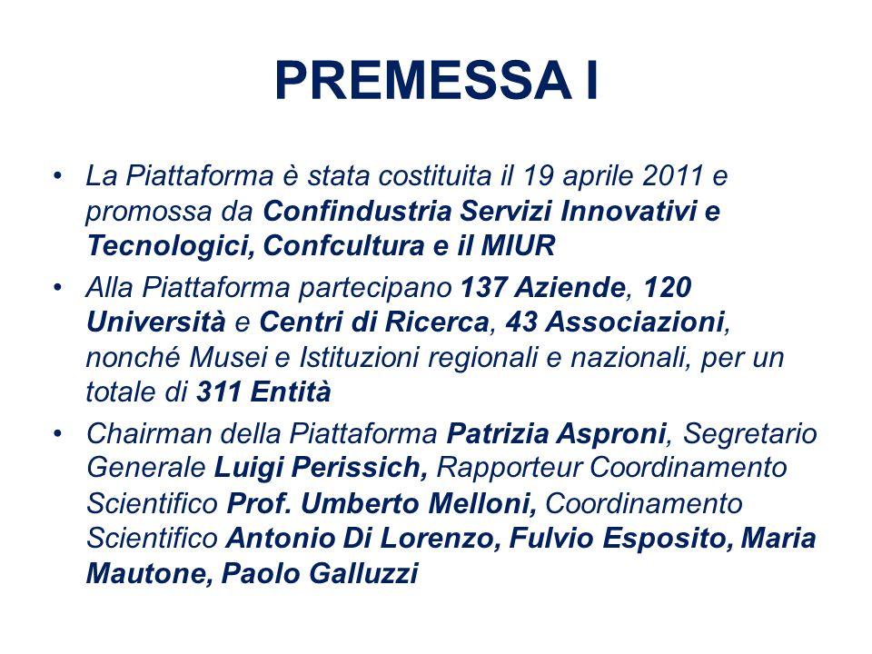 PREMESSA I La Piattaforma è stata costituita il 19 aprile 2011 e promossa da Confindustria Servizi Innovativi e Tecnologici, Confcultura e il MIUR.