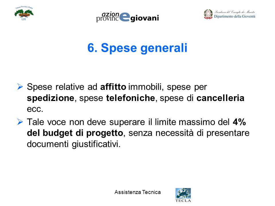 6. Spese generali Spese relative ad affitto immobili, spese per spedizione, spese telefoniche, spese di cancelleria ecc.