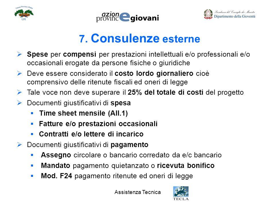 7. Consulenze esterne Spese per compensi per prestazioni intellettuali e/o professionali e/o occasionali erogate da persone fisiche o giuridiche.