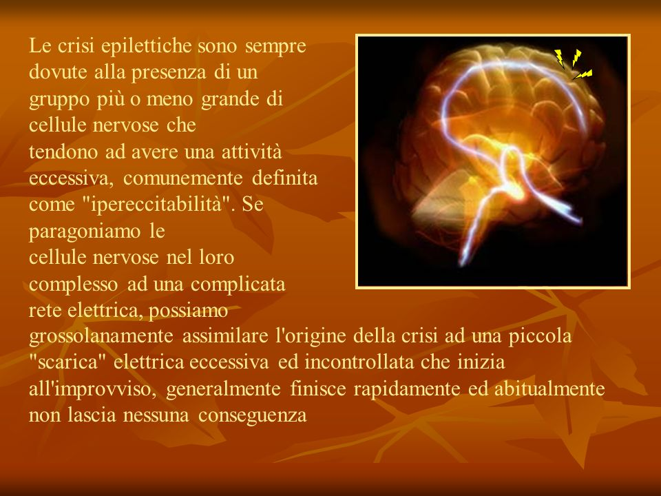 Le crisi epilettiche sono sempre dovute alla presenza di un gruppo più o meno grande di cellule nervose che