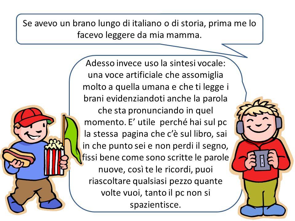Se avevo un brano lungo di italiano o di storia, prima me lo facevo leggere da mia mamma.