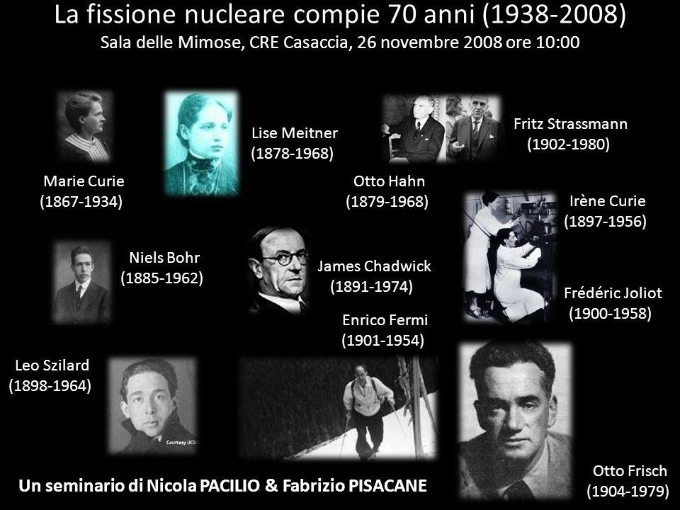 La fissione nucleare compie 70 anni (1938-2008) Sala delle Mimose, CRE Casaccia, 26 novembre 2008 ore 10:00