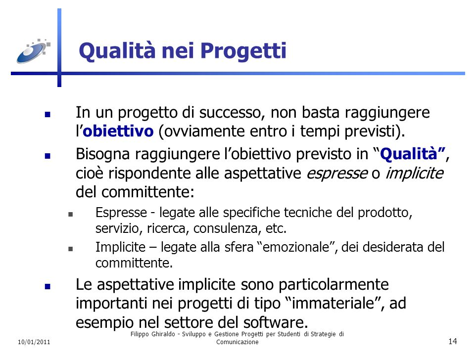 Qualità nei Progetti In un progetto di successo, non basta raggiungere l'obiettivo (ovviamente entro i tempi previsti).