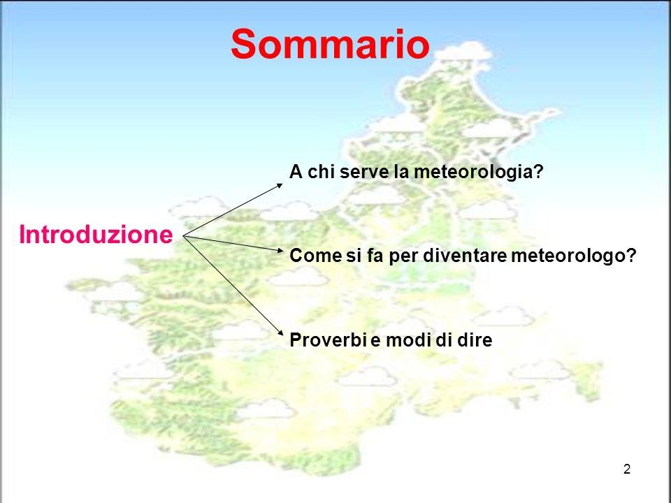 Sommario Introduzione A chi serve la meteorologia