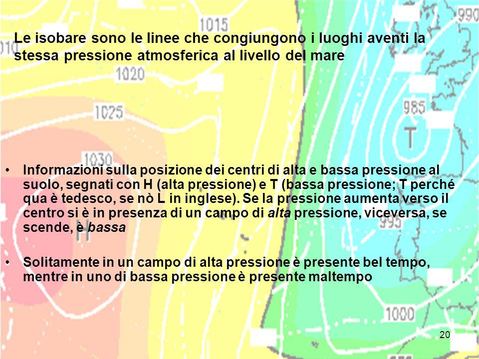 Le isobare sono le linee che congiungono i luoghi aventi la stessa pressione atmosferica al livello del mare