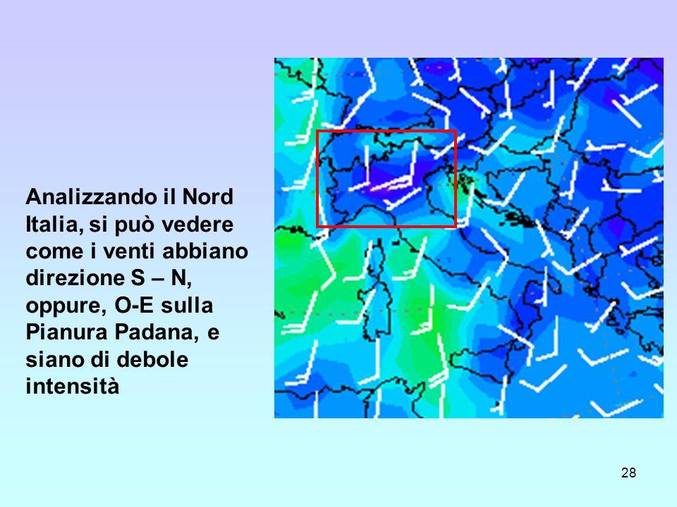 Analizzando il Nord Italia, si può vedere come i venti abbiano direzione S – N, oppure, O-E sulla Pianura Padana, e siano di debole intensità