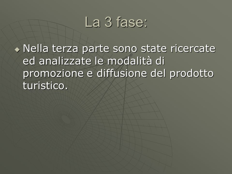 La 3 fase:Nella terza parte sono state ricercate ed analizzate le modalità di promozione e diffusione del prodotto turistico.