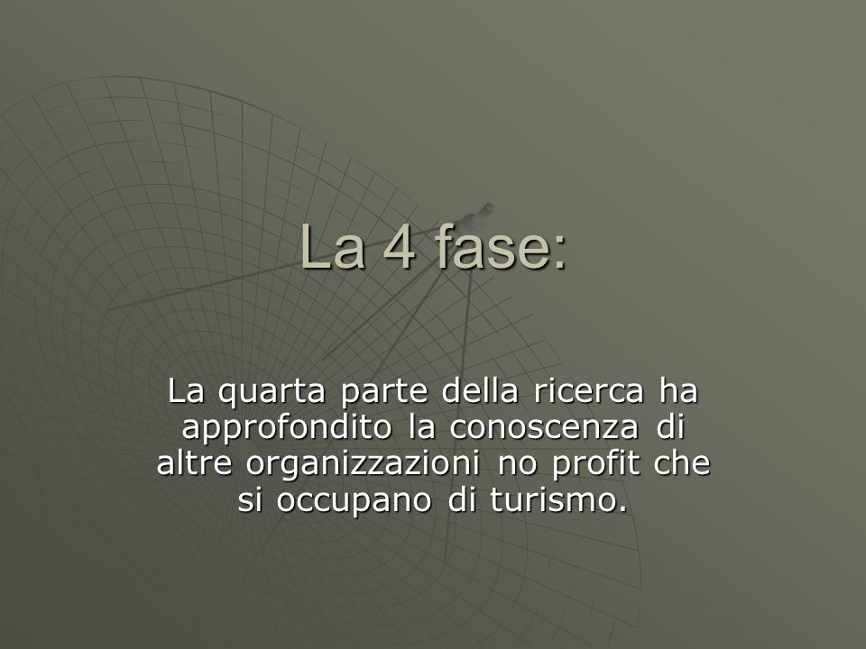 La 4 fase:La quarta parte della ricerca ha approfondito la conoscenza di altre organizzazioni no profit che si occupano di turismo.