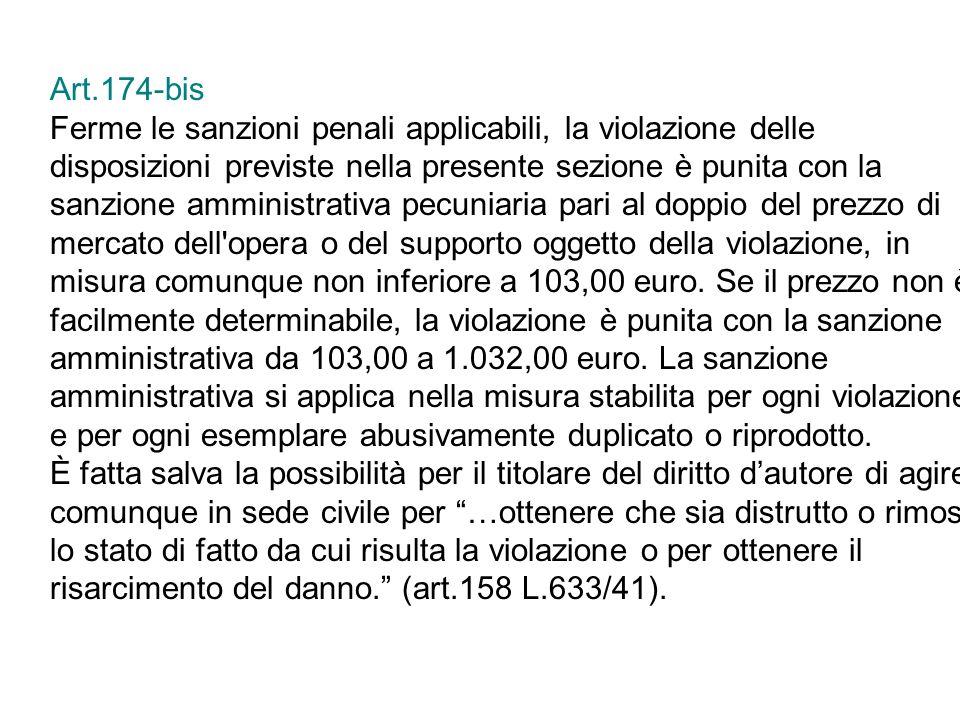 Art.174-bisFerme le sanzioni penali applicabili, la violazione delle. disposizioni previste nella presente sezione è punita con la.